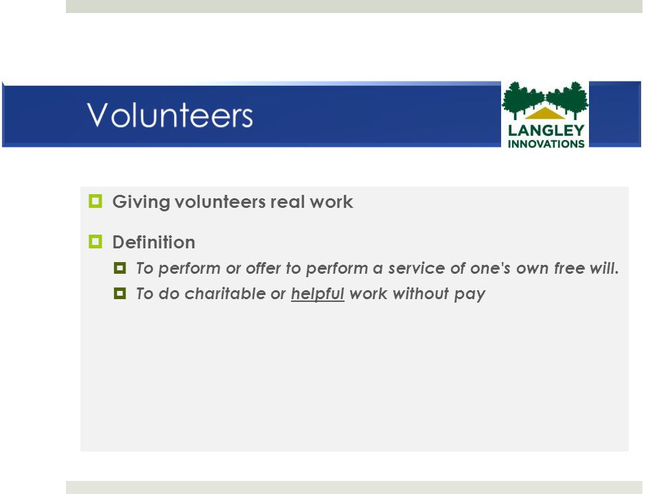  Giving volunteers real work  Definition  To perform or offer to perform a service of one s own free will.