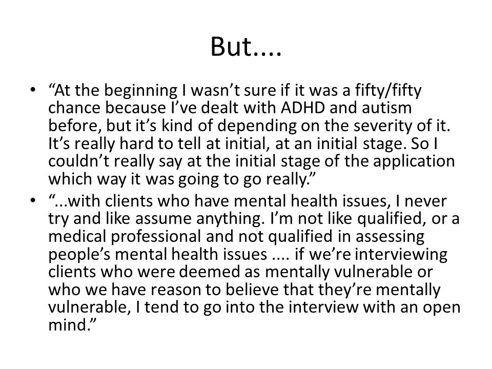 """But.... """"At the beginning I wasn't sure if it was a fifty/fifty chance because I've dealt with ADHD and autism before, but it's kind of depending on t"""