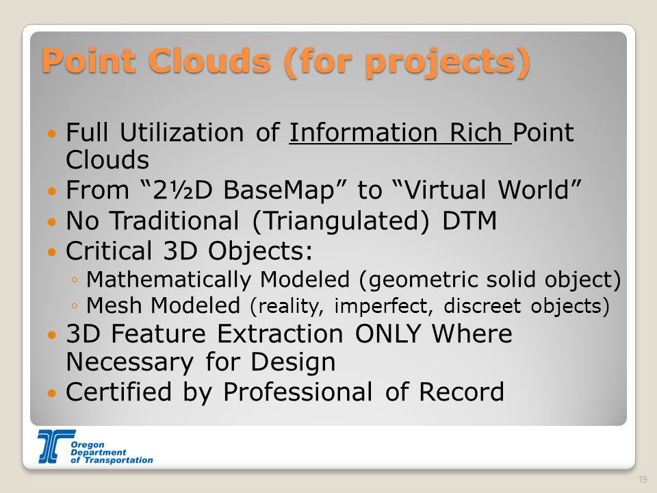 """Point Clouds (for projects) Full Utilization of Information Rich Point Clouds From """"2½D BaseMap"""" to """"Virtual World"""" No Traditional (Triangulated) DTM"""