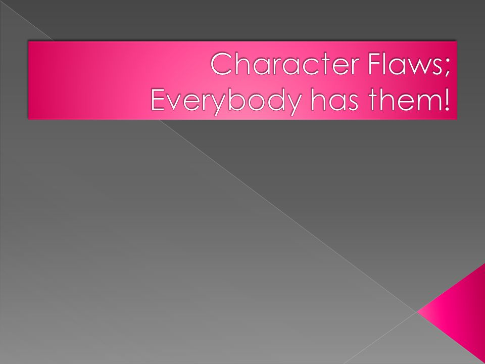  Character can be defined as that blend of virtues and flaws that make up your moral fiber.