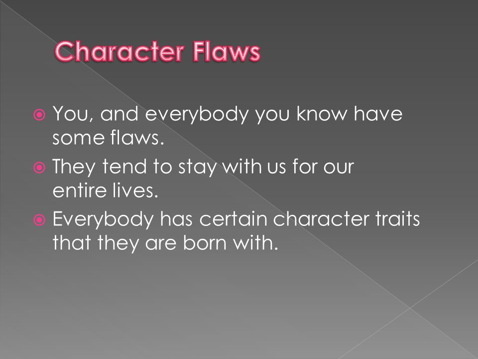  Character flaws have traditionally been seen as the key to discovering your self potential.