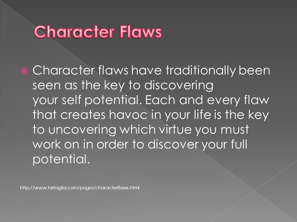  Character flaws have traditionally been seen as the key to discovering your self potential.