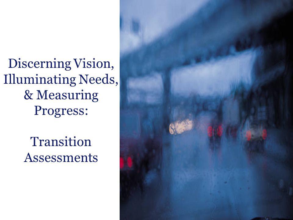 Massachusetts Department of Elementary and Secondary Education 25 Discerning Vision, Illuminating Needs, & Measuring Progress: Transition Assessments