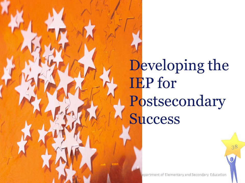 Massachusetts Department of Elementary and Secondary Education 38 Developing the IEP for Postsecondary Success