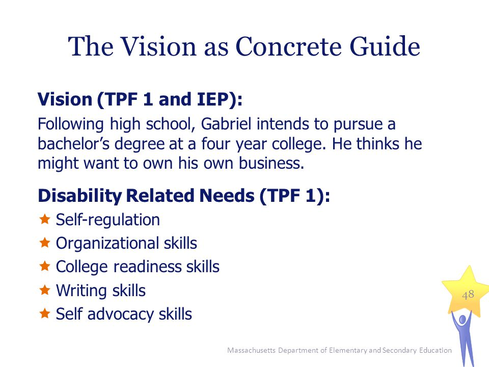 The Vision as Concrete Guide Vision (TPF 1 and IEP): Following high school, Gabriel intends to pursue a bachelor's degree at a four year college.