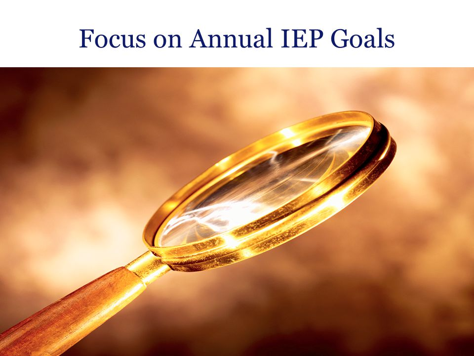 Focus on Annual IEP Goals Massachusetts Department of Elementary and Secondary Education 63