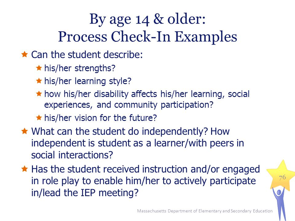 By age 14 & older: Process Check-In Examples  Can the student describe:  his/her strengths.