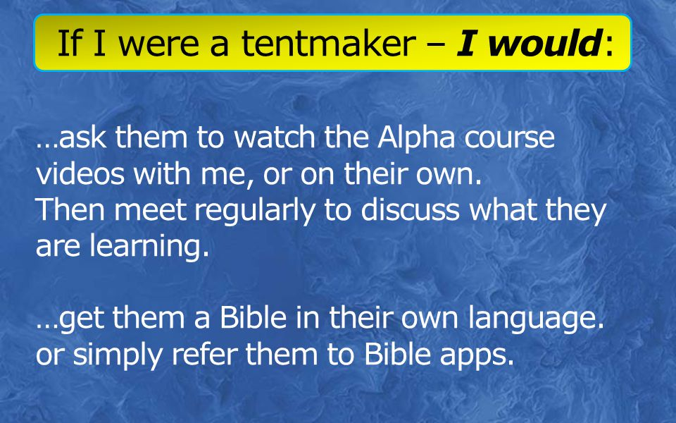 …ask them to watch the Alpha course videos with me, or on their own.