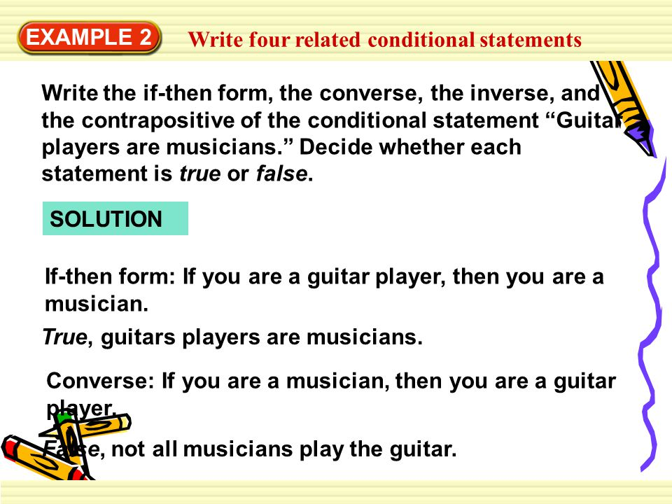 EXAMPLE 2 Write four related conditional statements Inverse: If you are not a guitar player, then you are not a musician.