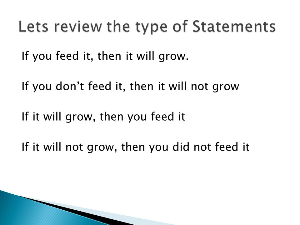 If you feed it, then it will grow. If you don't feed it, then it will not grow If it will grow, then you feed it If it will not grow, then you did not