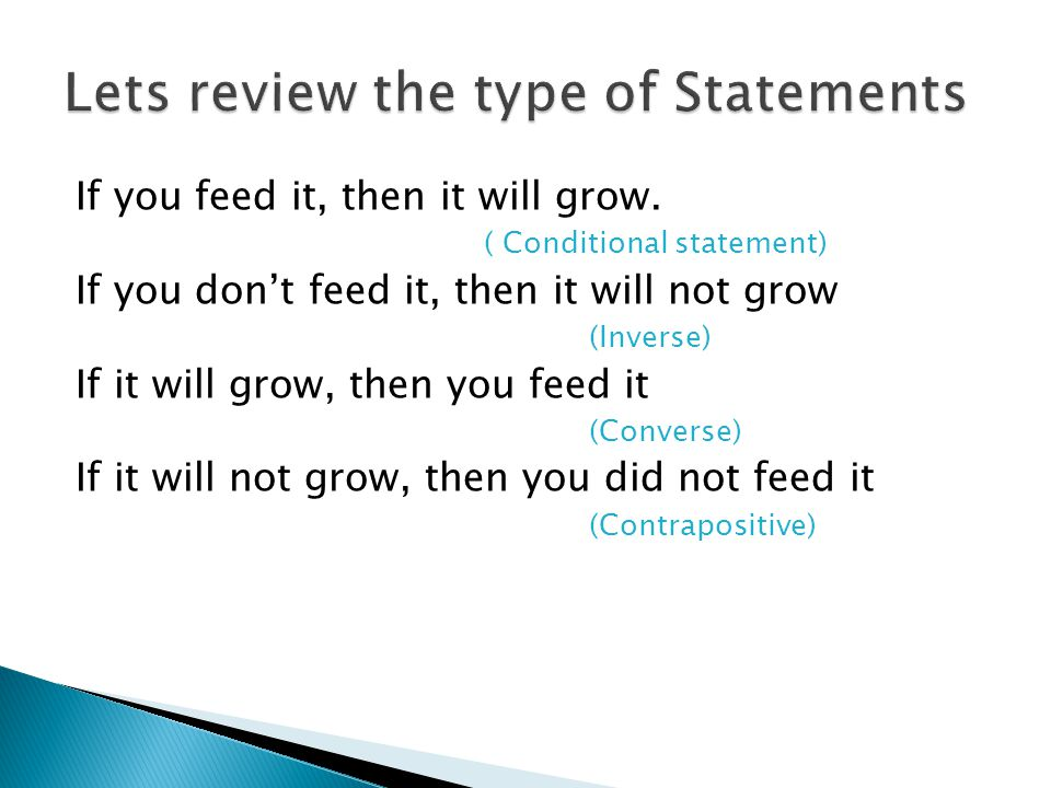 If you feed it, then it will grow. ( Conditional statement) If you don't feed it, then it will not grow (Inverse) If it will grow, then you feed it (C
