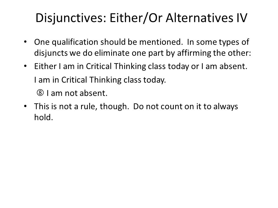 Disjunctives: Either/Or Alternatives IV One qualification should be mentioned.