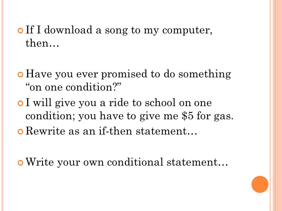 "If I download a song to my computer, then… Have you ever promised to do something ""on one condition?"" I will give you a ride to school on one conditio"