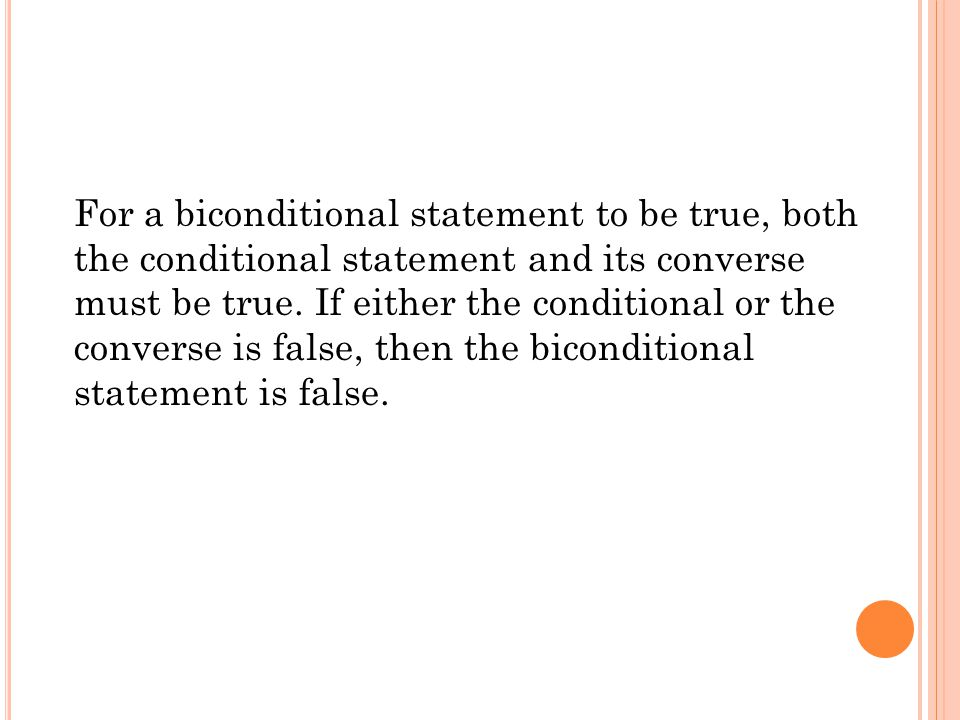 For a biconditional statement to be true, both the conditional statement and its converse must be true. If either the conditional or the converse is f