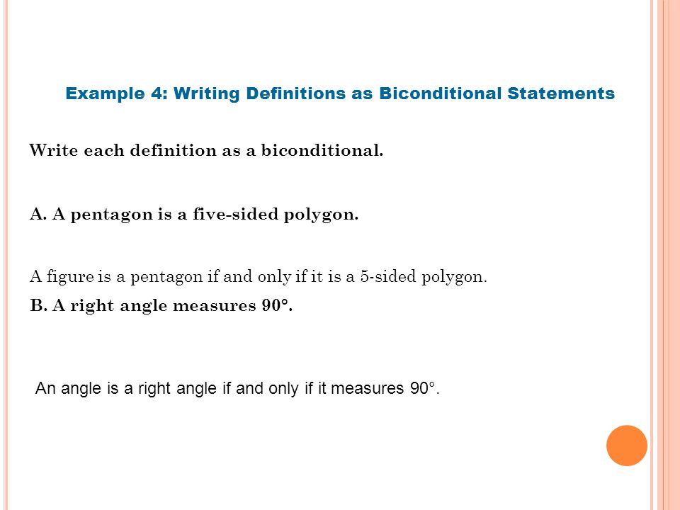 Write each definition as a biconditional. Example 4: Writing Definitions as Biconditional Statements A. A pentagon is a five-sided polygon. B. A right