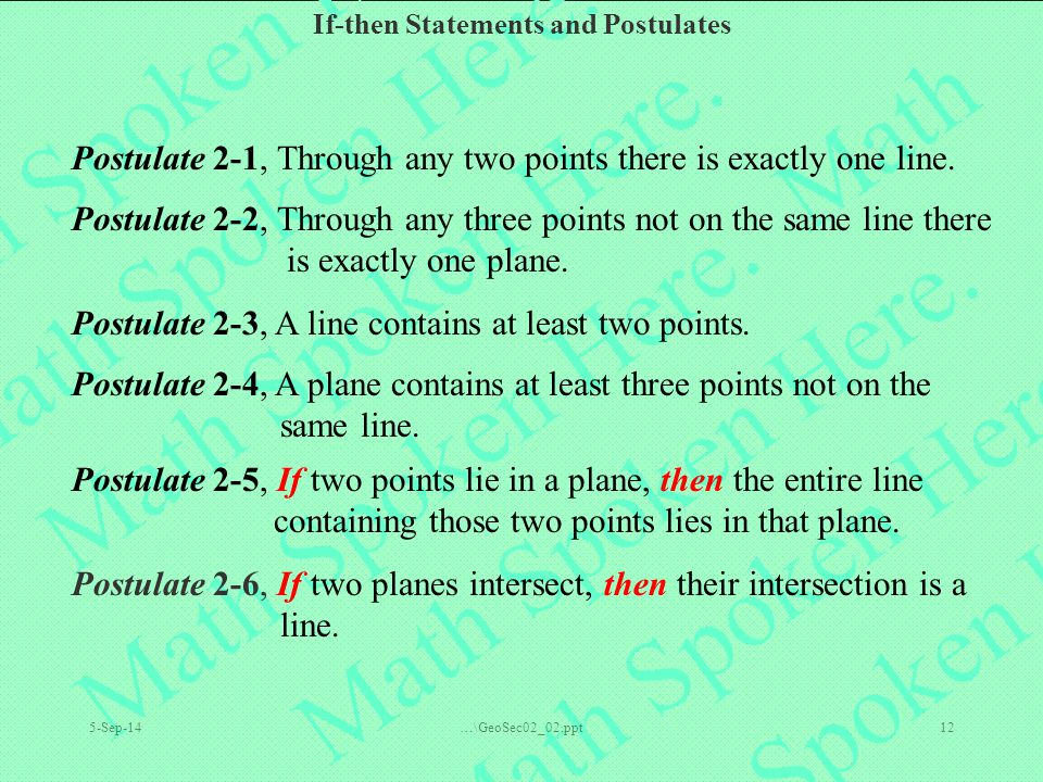 If-then Statements and Postulates 5-Sep-14…\GeoSec02_02.ppt12 Postulate 2-1, Through any two points there is exactly one line. Postulate 2-6, If two p