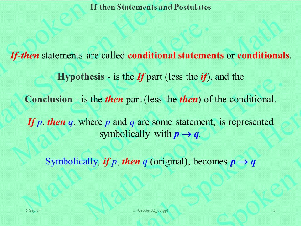 If-then Statements and Postulates 5-Sep-14…\GeoSec02_02.ppt3 If-then statements are called conditional statements or conditionals. Hypothesis - is the