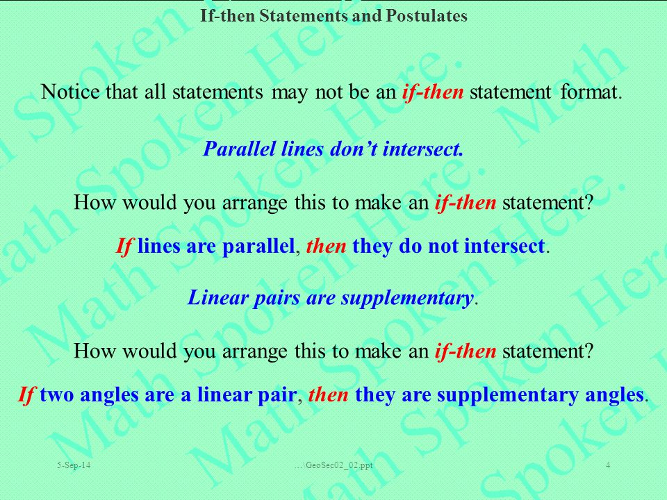 If-then Statements and Postulates 5-Sep-14…\GeoSec02_02.ppt4 Parallel lines don't intersect. How would you arrange this to make an if-then statement?