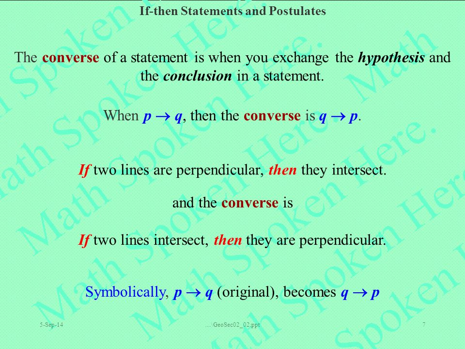 If-then Statements and Postulates 5-Sep-14…\GeoSec02_02.ppt7 The converse of a statement is when you exchange the hypothesis and the conclusion in a statement.