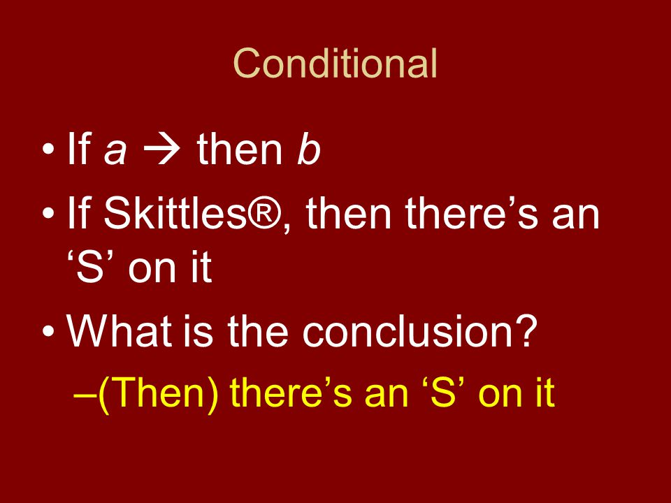 Conditional If a  then b If Skittles®, then there's an 'S' on it Is this true?
