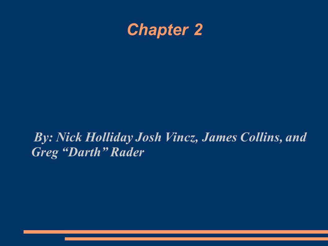 "Chapter 2 By: Nick Holliday Josh Vincz, James Collins, and Greg ""Darth"" Rader"