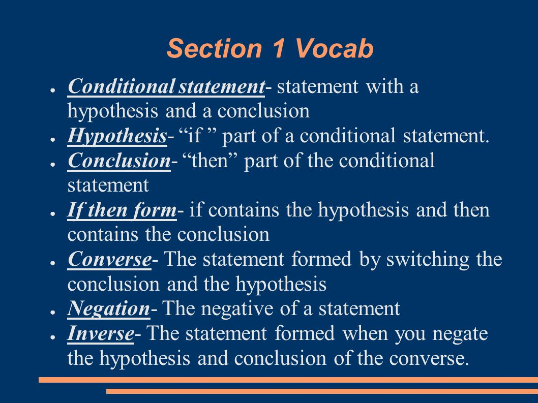 """Section 1 Vocab ● Conditional statement- statement with a hypothesis and a conclusion ● Hypothesis- """"if """" part of a conditional statement. ● Conclusio"""