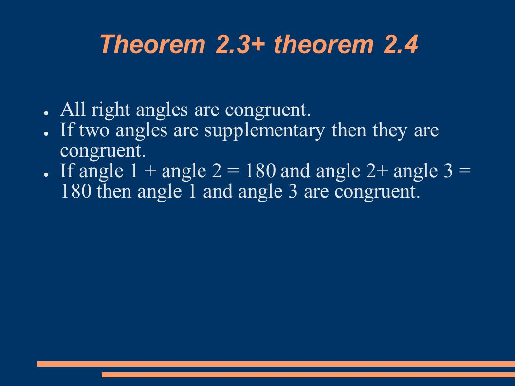 Theorem 2.3+ theorem 2.4 ● All right angles are congruent. ● If two angles are supplementary then they are congruent. ● If angle 1 + angle 2 = 180 and