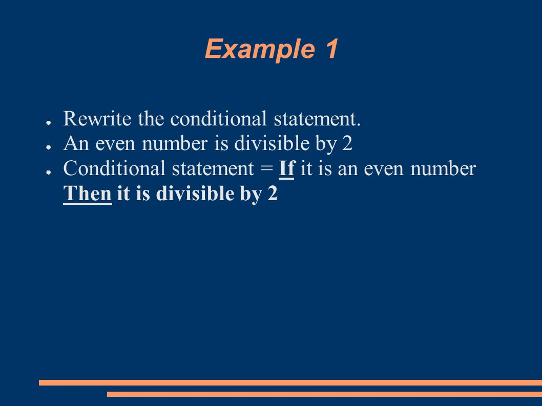 Example 1 ● Rewrite the conditional statement. ● An even number is divisible by 2 ● Conditional statement = If it is an even number Then it is divisib
