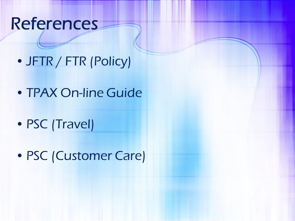 References JFTR / FTR (Policy) TPAX On-line Guide PSC (Travel) PSC (Customer Care)
