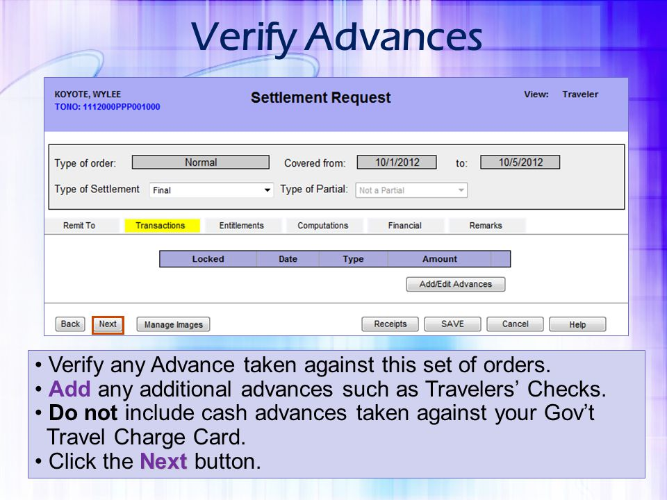 Verify any Advance taken against this set of orders. Add any additional advances such as Travelers' Checks. Do not include cash advances taken against