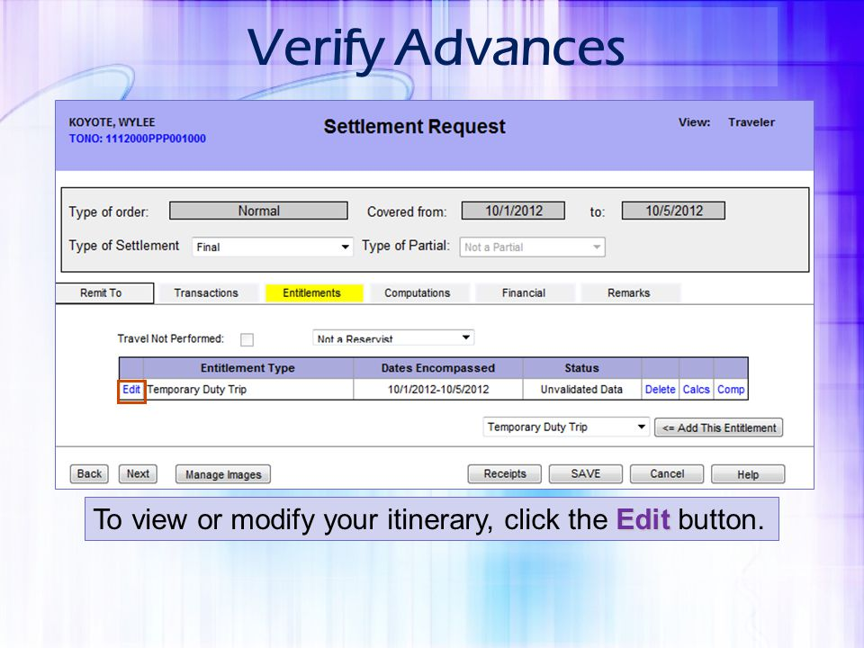 Edit To view or modify your itinerary, click the Edit button. Verify Advances