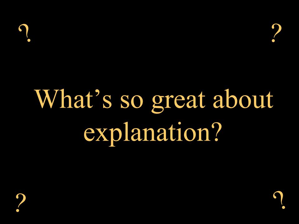 What's so great about explanation