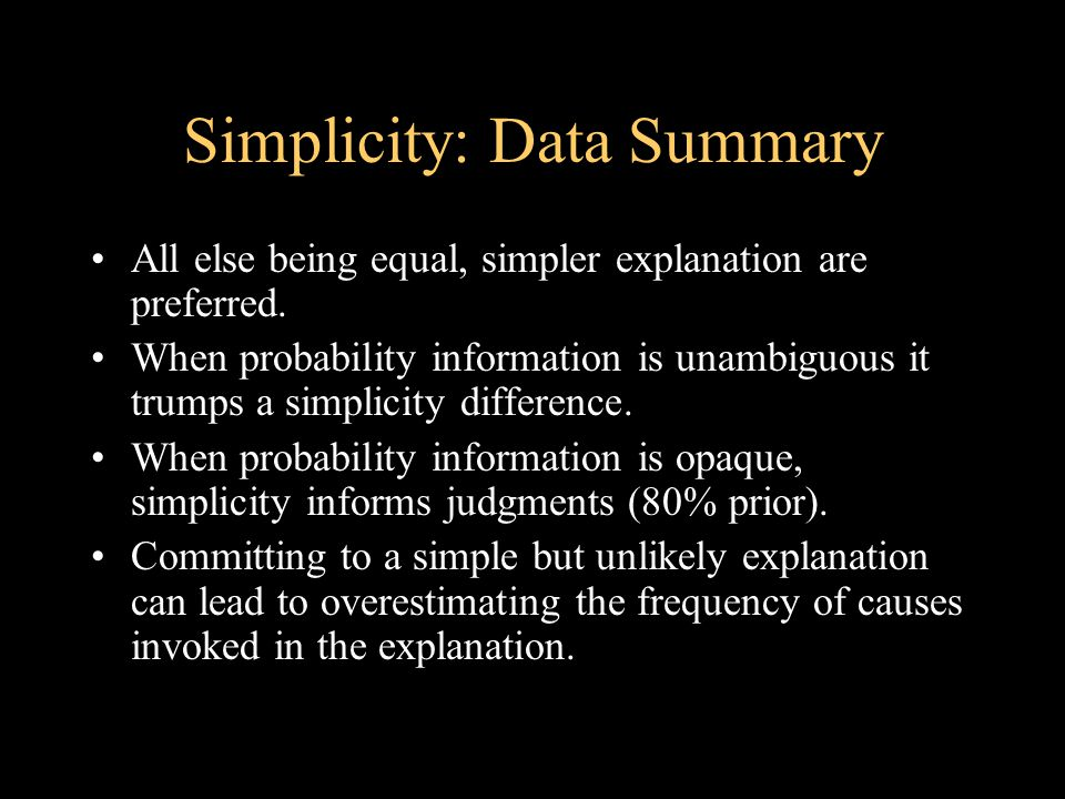 Simplicity: Data Summary All else being equal, simpler explanation are preferred.