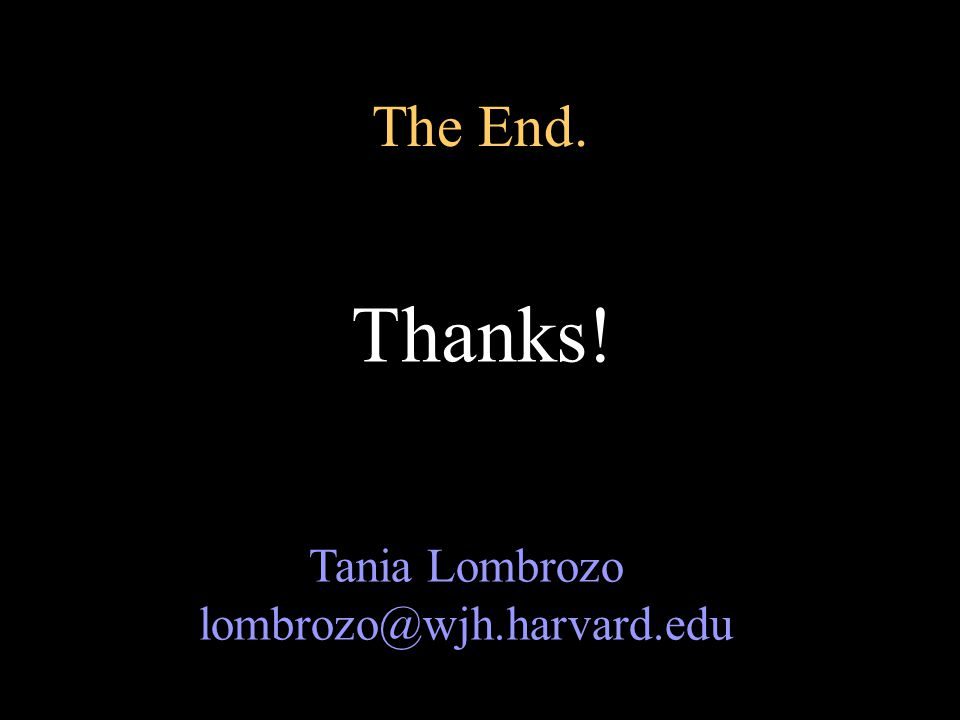 The End. Thanks! Tania Lombrozo lombrozo@wjh.harvard.edu