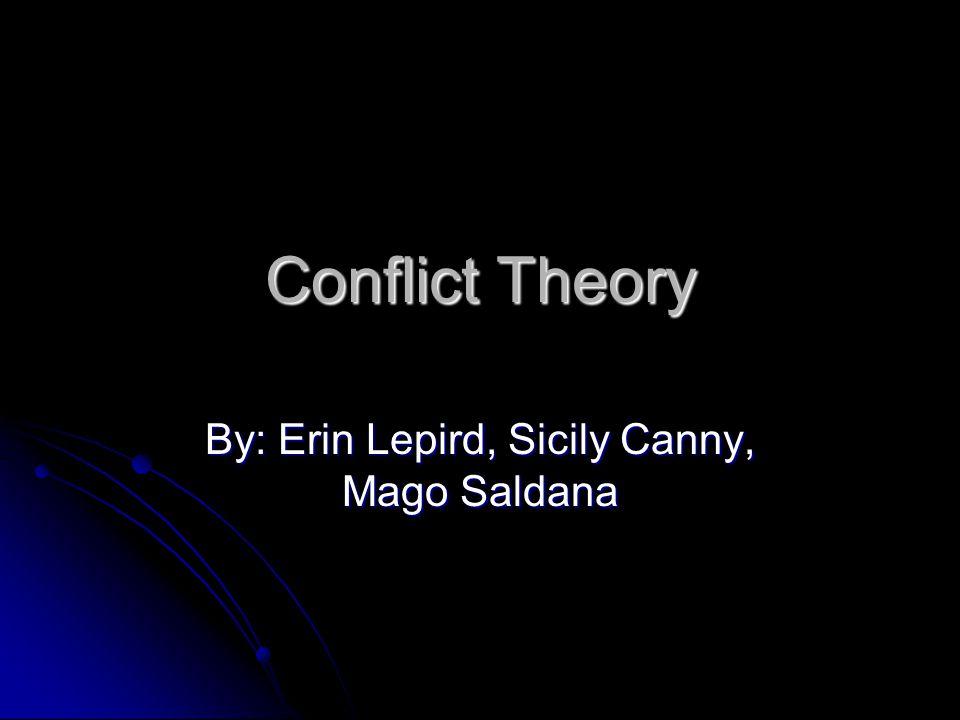Conflict Theory By: Erin Lepird, Sicily Canny, Mago Saldana