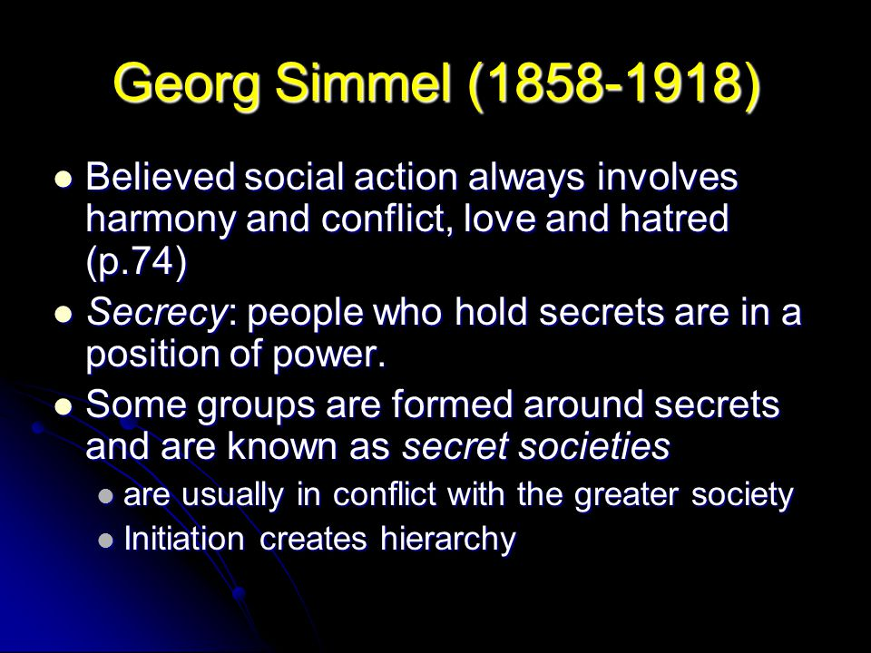 Georg Simmel (1858-1918) Believed social action always involves harmony and conflict, love and hatred (p.74) Believed social action always involves ha