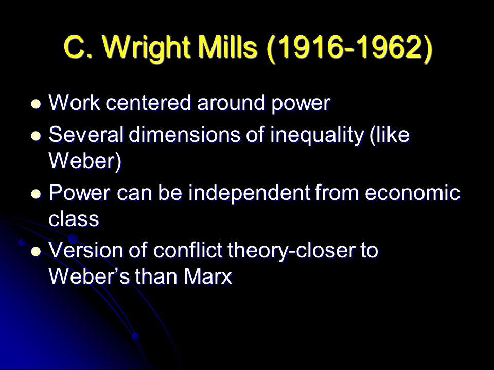 C. Wright Mills (1916-1962) Work centered around power Work centered around power Several dimensions of inequality (like Weber) Several dimensions of