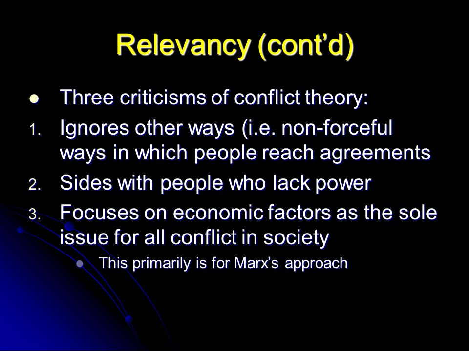 Relevancy (cont'd) Three criticisms of conflict theory: Three criticisms of conflict theory: 1. Ignores other ways (i.e. non-forceful ways in which pe
