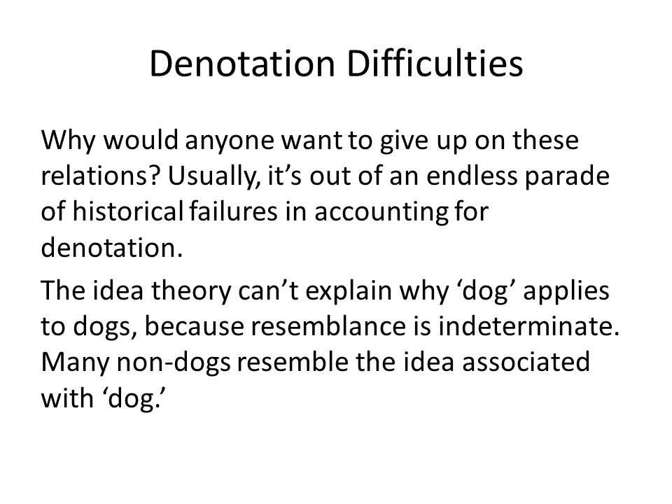 Denotation Difficulties Why would anyone want to give up on these relations? Usually, it's out of an endless parade of historical failures in accounti