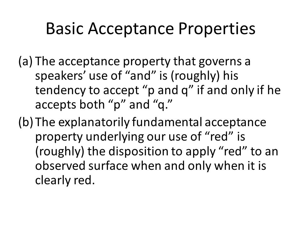 "Basic Acceptance Properties (a)The acceptance property that governs a speakers' use of ""and"" is (roughly) his tendency to accept ""p and q"" if and only"