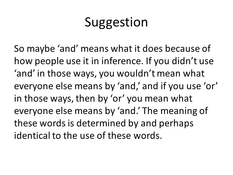 Suggestion So maybe 'and' means what it does because of how people use it in inference. If you didn't use 'and' in those ways, you wouldn't mean what