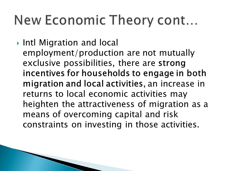  Intl Migration and local employment/production are not mutually exclusive possibilities, there are strong incentives for households to engage in both migration and local activities, an increase in returns to local economic activities may heighten the attractiveness of migration as a means of overcoming capital and risk constraints on investing in those activities.