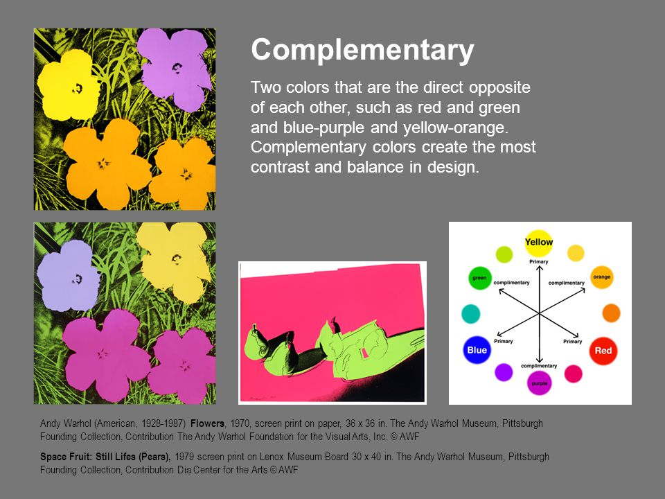 Complementary Two colors that are the direct opposite of each other, such as red and green and blue-purple and yellow-orange. Complementary colors cre