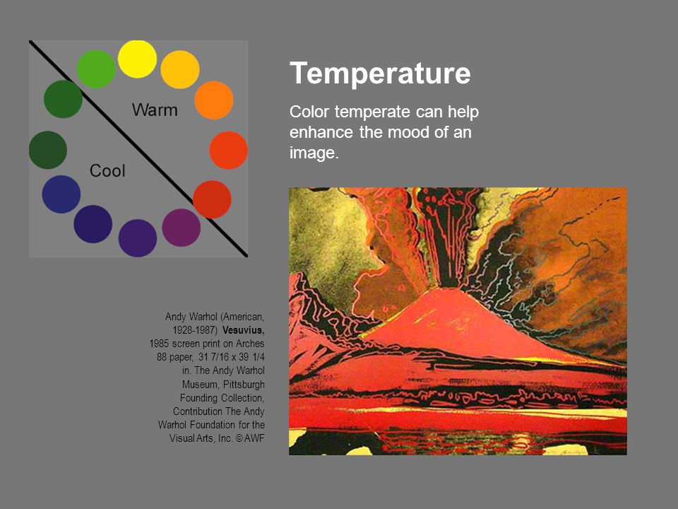 Temperature Color temperate can help enhance the mood of an image. Andy Warhol (American, 1928-1987) Vesuvius, 1985 screen print on Arches 88 paper, 3