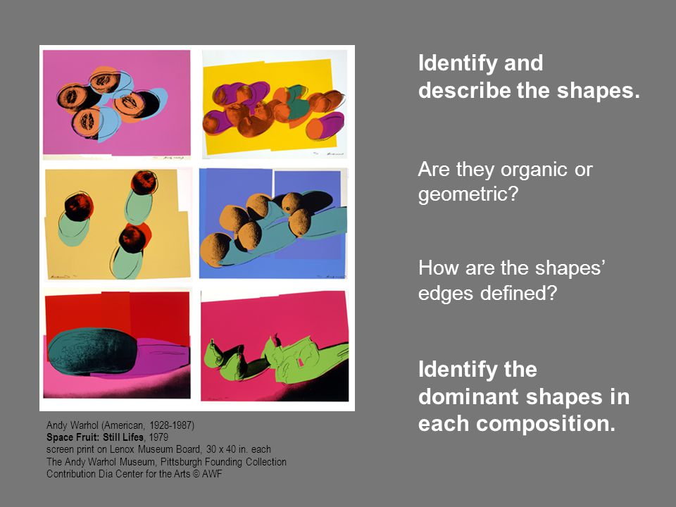 Identify and describe the shapes. Are they organic or geometric? How are the shapes' edges defined? Identify the dominant shapes in each composition.