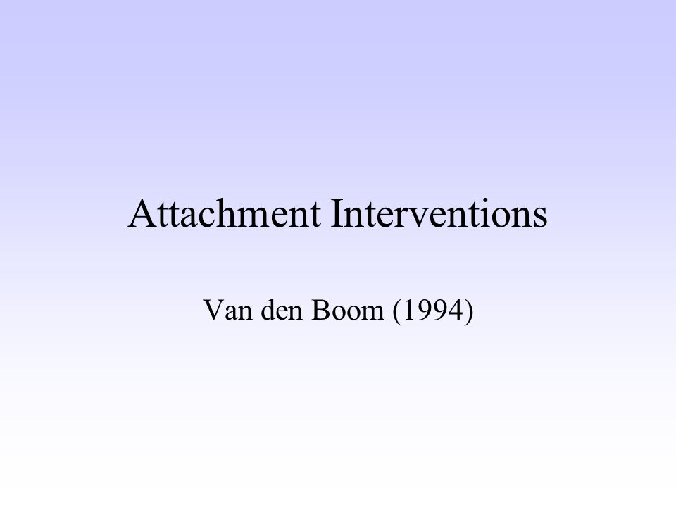 Attachment Interventions Van den Boom (1994)