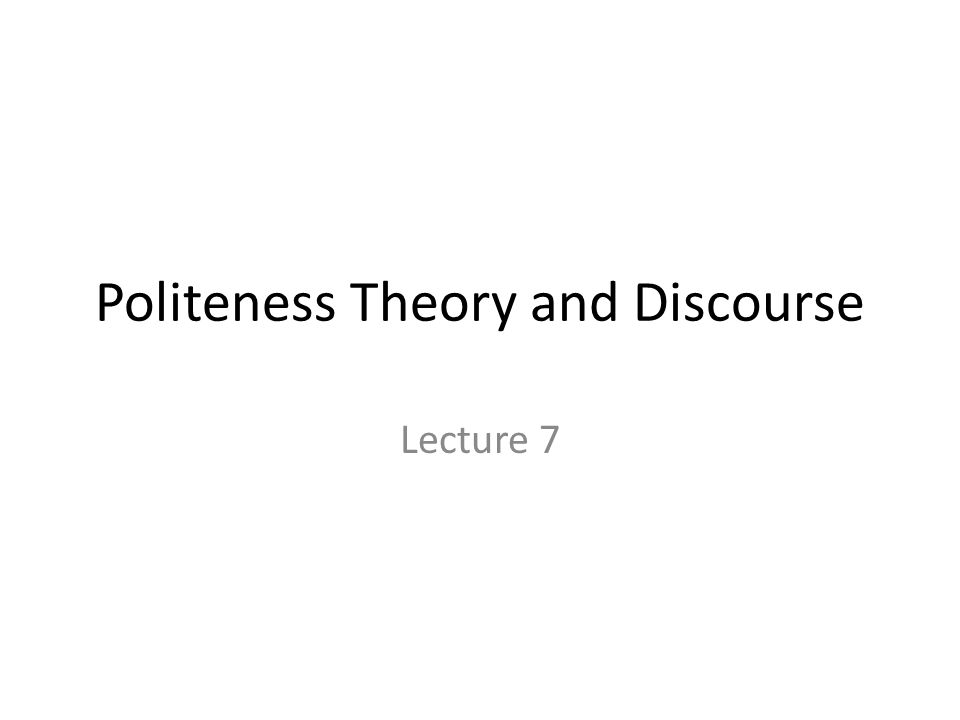 Politeness Theory and Discourse Lecture 7