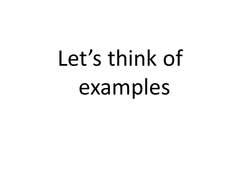 Let's think of examples