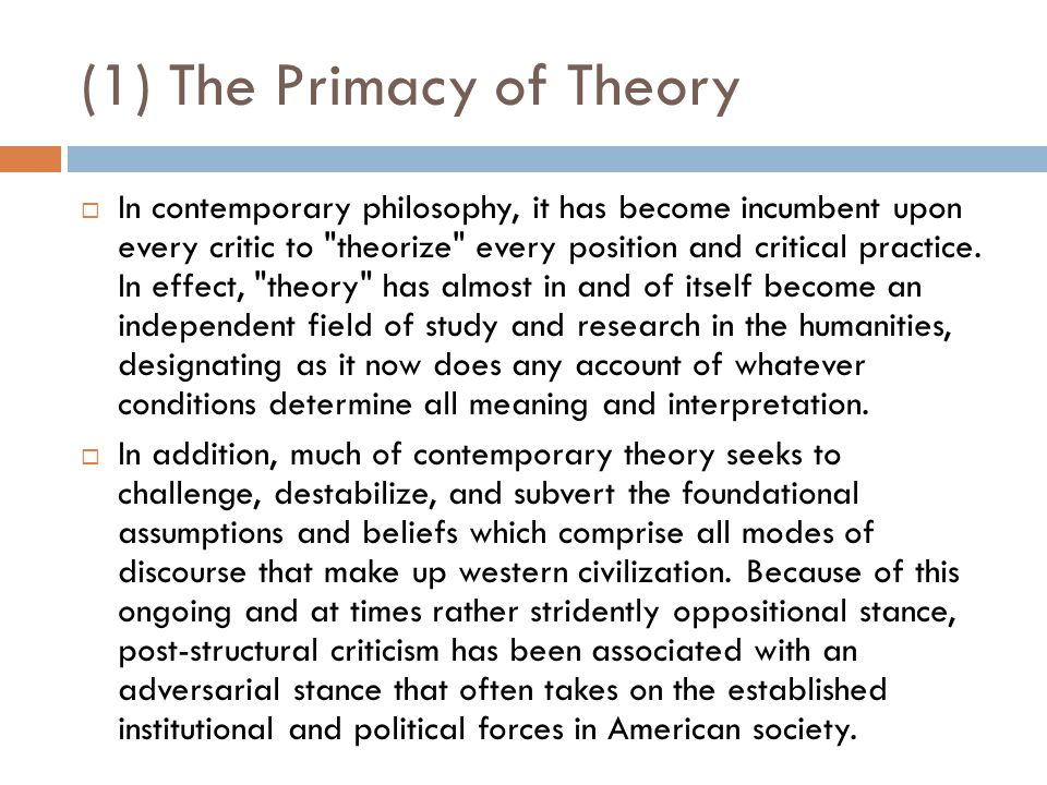 (1) The Primacy of Theory  In contemporary philosophy, it has become incumbent upon every critic to