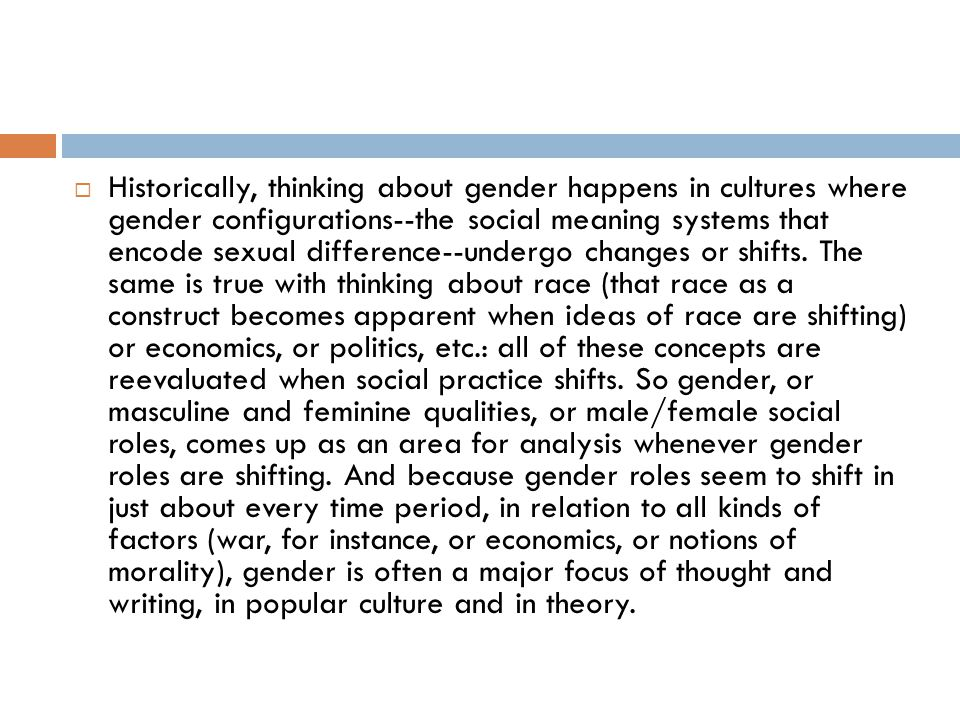  Historically, thinking about gender happens in cultures where gender configurations--the social meaning systems that encode sexual difference--under